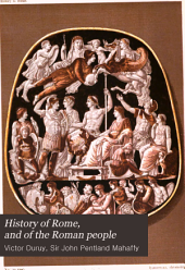 History of Rome, and of the Roman People, from Its Origin to the Invasion of the Barbarians: Volume 4, Part 2