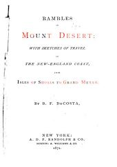 Rambles in Mount Desert: With Sketches of Travel on the New England Coast, from Isles of Shoals to Grand Menan