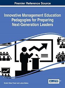 Innovative Management Education Pedagogies for Preparing Next Generation Leaders
