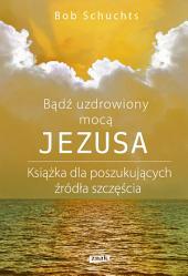 Bądź uzdrowiony mocą Jezusa.
