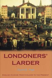 Londoners' Larder: English Cuisine from Chaucer to the Present