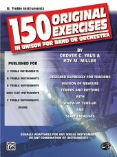 150 Original Exercises in Unison for Band or Orchestra: B-flat Treble Clef Instruments
