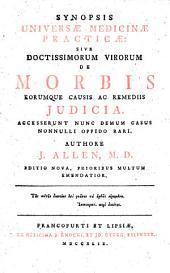 Synopsis universae medicinae practicae: sive doctissimorum virorum de morbis eorumque causis ac. remediis judicia ; acc. nunc demum casus nonulli oppido rari