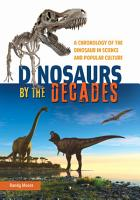 Dinosaurs by the Decades  A Chronology of the Dinosaur in Science and Popular Culture PDF