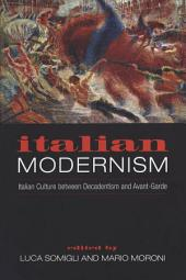 Italian Modernism: Italian Culture between Decadentism and Avant-Garde