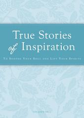 True Stories of Inspiration: To soothe your soul and lift your spirits