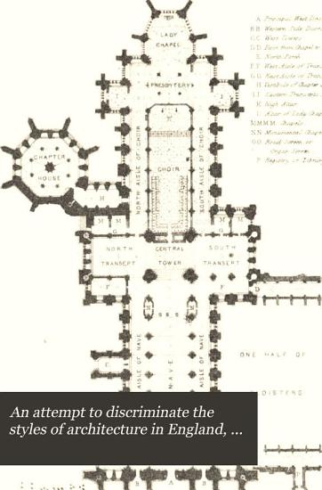 An Attempt to Discriminate the Styles of Architecture in England  from the Conquest to the Reformation PDF
