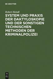 System und Praxis der Daktyloskopie und der sonstigen technischen Methoden der Kriminalpolizei: Ausgabe 3