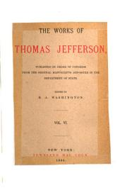 The Works of Thomas Jefferson: Published by Order of Congress from the Original Manuscripts Deposited in the Department of State, Volume 6