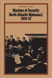 Illusions of Security: North Atlantic Diplomacy 1918-22