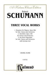 Three Vocal Works: For SSAATB Solo with SATB divisi Chorus/Choir and Orchestra with German Text