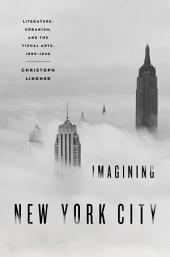 Imagining New York City: Literature, Urbanism, and the Visual Arts, 1890-1940