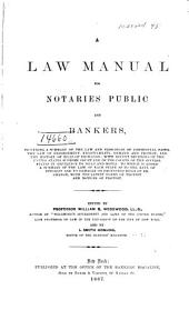 A Law Manual for Notaries Public and Bankers: Including a Summary of the Law and Principles of Commercial Paper. The Law of Endorsement, Negotiability, Demand and Protest, and the History of Bills of Exchange: with Recent Decisions of the United States Supreme Court and of the Courts of the Several States in Reference to Bills and Notes. To which is Added a Summary of the Law of Each State as to the Rate of Interest and to Damages on Protested Bills of Exchange, with the Latest Forms of Protest and Notices of Protest