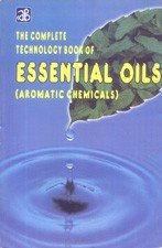 The Complete Technology Book of Essential Oils (Aromatic Chemicals) Reprint-2011