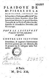 Plaidoyé de Me Pierre de La Marteliere... fait en Parlement... les dix-septiesme et dix-neufiesme decembre 1611. Pour le recteur et vniversité de Paris... contre les Iesuites...