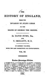 The History of England, from the Invasion of Julius Caesar to the Death o f George the second: In sixteen Volumes, with the Last Corrections and Improvements, Volume 3