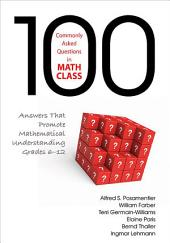 100 Commonly Asked Questions in Math Class: Answers That Promote Mathematical Understanding, Grades 6-12