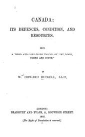"Canada: Its Defenses, Condition, and Resources. Being a Third and Concluding Volume of ""My Diary, North and South""."