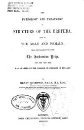 The Pathology and treatment of stricture of the urethra, both in the male and female