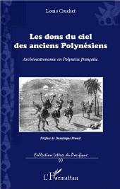 Les dons du ciel des anciens Polynésiens: Archéoastronomie en Polynésie française