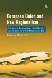 European Union and New Regionalism: Competing Regionalism and Global Governance in a Post-Hegemonic Era, Edition 3