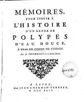 Mémoires pour servir à l'histoire d'un genre de polypes d'eau douce, à bras en forme de cornes. Par A. Trembley ...