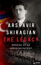 Arshavir Shiragian - The Legacy: Memoirs of an Armenian Patriot