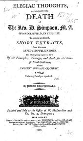 Elegiac Thoughts, occasioned by the death of the Rev. D. Simpson, M.A., of Macclesfield, in Cheshire. To which are added short extracts from his most approved publications, etc