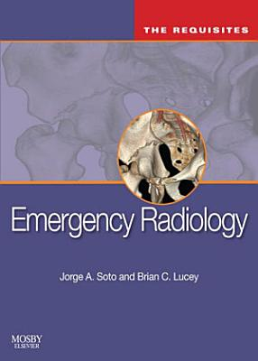 Emergency Radiology  The Requisites E Book PDF