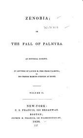 Zenobia: Or, The Fall of Palmyra. An Historical Romance. In Letters of Lucius M. Piso from Palmyra to His Friend Marcus Curtius at Rome, Volume 2