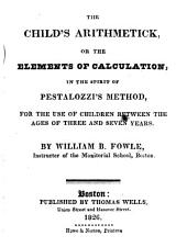 The Child's Arithmetick: Or, The Elements of Calculation, in the Spirit of Pestalozzi's Method ...