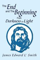 The End and the Beginning  from Darkness to Light PDF