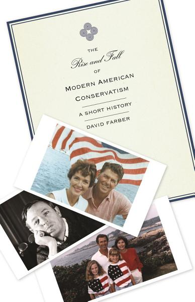 Download The Rise and Fall of Modern American Conservatism Book