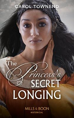 The Princess s Secret Longing  Mills   Boon Historical   Princesses of the Alhambra  Book 2  PDF