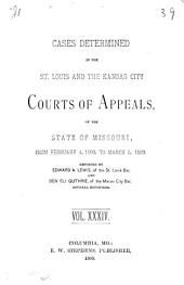 Cases Determined in the St. Louis and the Kansas City Courts of Appeals of the State of Missouri: Volume 34