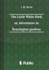 The Little White Bird; or adventures in Kensington gardens