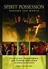 Spirit Possession around the World: Possession, Communion, and Demon Expulsion across Cultures: Possession, Communion, and Demon Expulsion across Cultures