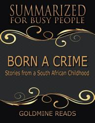 Born A Crime Summarized For Busy People Stories From A South African Childhood PDF