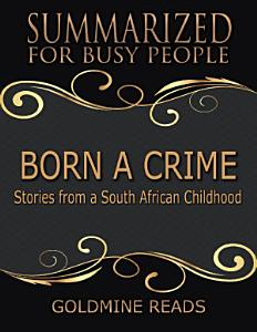 Born a Crime   Summarized for Busy People  Stories from a South African Childhood Book
