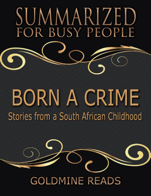 Born a Crime   Summarized for Busy People  Stories from a South African Childhood