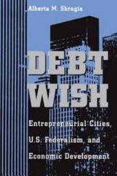 Debt Wish: Entrepreneurial Cities, U.S. Federalism, and Economic Development