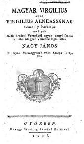 Magyar Virgilius az Virgilius Aeneassanak nemelly darabjai ... Magyar versekbe foglaltattak Nagy Janos altal. (Der ungarische Virgil.) - Györ, Streibig 1806