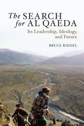 The Search for Al Qaeda: Its Leadership, Ideology, and Future, Edition 2