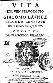 Vita del ven. seruo di Dio Giacomo Laynez secondo generale della Compagnia di Giesu'. Scritta da Francesco Dilarino
