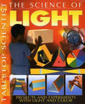 The Science of Light: Projects and Experiments with Light and Color
