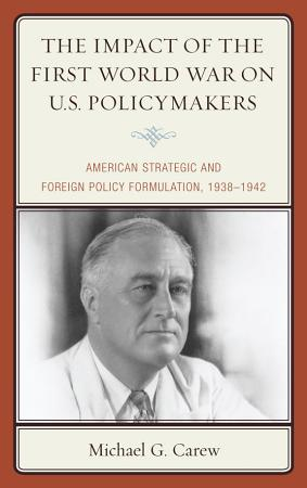 The Impact of the First World War on U S  Policymakers PDF