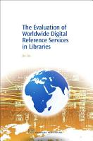 The Evaluation of Worldwide Digital Reference Services in Libraries PDF