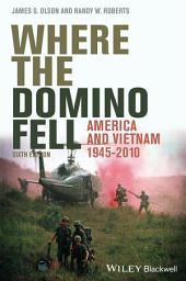 Where the Domino Fell: America and Vietnam 1945 - 2010, Edition 6
