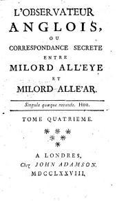 L'observateur anglois, ou correspondance secrete entre Milord Alleye et Milord Alle'ar: Volume4