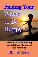 Finding Your Power to Be Happy  Seven Practices to Bring Unconditional Happiness into Your Life PDF